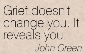 grief-doesnt-change-you-it-reveals-you-john-green